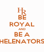 BE ROYAL AND BE A HELENATORS - Personalised Poster A4 size