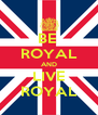 BE  ROYAL AND LIVE ROYAL - Personalised Poster A4 size