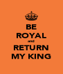 BE ROYAL and RETURN MY KING - Personalised Poster A4 size