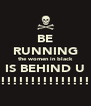 BE RUNNING the women in black IS BEHIND U !!!!!!!!!!!!!!!!!!!!!!!!!!!!!!! - Personalised Poster A4 size