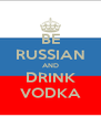 BE RUSSIAN AND DRINK VODKA - Personalised Poster A4 size