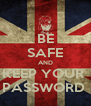 BE SAFE AND KEEP YOUR  PASSWORD  - Personalised Poster A4 size