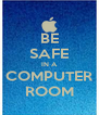 BE SAFE IN A COMPUTER ROOM - Personalised Poster A4 size