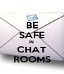 BE SAFE IN  CHAT ROOMS - Personalised Poster A4 size