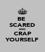 BE  SCARED AND CRAP YOURSELF - Personalised Poster A4 size