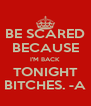 BE SCARED BECAUSE I'M BACK TONIGHT BITCHES. -A - Personalised Poster A4 size
