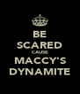 BE SCARED CAUSE MACCY'S DYNAMITE - Personalised Poster A4 size