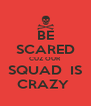 BE SCARED CUZ OUR SQUAD  IS CRAZY  - Personalised Poster A4 size