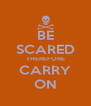 BE SCARED THEREFORE CARRY ON - Personalised Poster A4 size