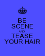 BE SCENE AND TEASE YOUR HAIR - Personalised Poster A4 size