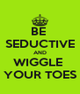BE  SEDUCTIVE AND WIGGLE  YOUR TOES - Personalised Poster A4 size