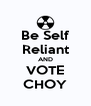 Be Self Reliant AND VOTE CHOY - Personalised Poster A4 size