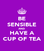 BE SENSIBLE AND HAVE A CUP OF TEA - Personalised Poster A4 size