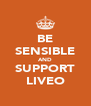 BE SENSIBLE AND SUPPORT LIVEO - Personalised Poster A4 size