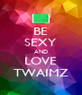 BE SEXY AND LOVE TWAIMZ - Personalised Poster A4 size