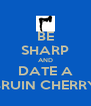 BE SHARP AND DATE A BRUIN CHERRY - Personalised Poster A4 size