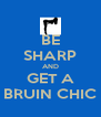BE SHARP AND GET A BRUIN CHIC - Personalised Poster A4 size