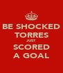 BE SHOCKED TORRES JUST SCORED A GOAL - Personalised Poster A4 size