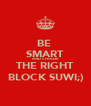 BE  SMART AND CHOOSE THE RIGHT BLOCK SUWI;) - Personalised Poster A4 size