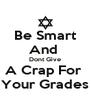 Be Smart And  Dont Give A Crap For  Your Grades - Personalised Poster A4 size