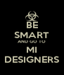 BE SMART AND GO TO MI DESIGNERS - Personalised Poster A4 size