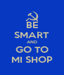 BE SMART AND GO TO MI SHOP - Personalised Poster A4 size
