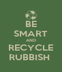 BE SMART AND RECYCLE RUBBISH  - Personalised Poster A4 size