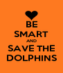 BE SMART AND SAVE THE DOLPHINS - Personalised Poster A4 size