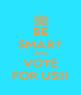 BE SMART AND VOTE FOR US!!! - Personalised Poster A4 size