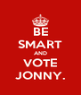 BE SMART AND VOTE JONNY. - Personalised Poster A4 size