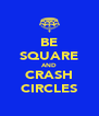 BE SQUARE AND CRASH CIRCLES - Personalised Poster A4 size