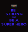 BE  STRONG AND BE A SUPER HERO - Personalised Poster A4 size