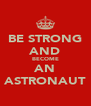 BE STRONG AND BECOME AN ASTRONAUT - Personalised Poster A4 size