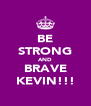 BE STRONG AND BRAVE KEVIN!!! - Personalised Poster A4 size