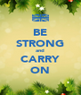 BE STRONG and CARRY ON - Personalised Poster A4 size