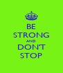 BE STRONG AND DON'T STOP - Personalised Poster A4 size