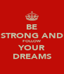 BE STRONG AND FOLLOW YOUR DREAMS - Personalised Poster A4 size