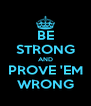 BE STRONG AND PROVE 'EM WRONG - Personalised Poster A4 size