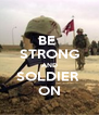 BE  STRONG AND SOLDIER  ON - Personalised Poster A4 size
