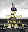 BE STRONG AND THIS IS MICHELLE - Personalised Poster A4 size