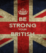 BE STRONG YOUR BRITISH  - Personalised Poster A4 size