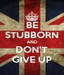 BE STUBBORN AND DON'T GIVE UP - Personalised Poster A4 size