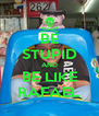 BE STUPID AND BE LIKE RAFAEL - Personalised Poster A4 size