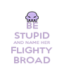 BE STUPID AND NAME HER FLIGHTY BROAD - Personalised Poster A4 size