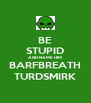 BE STUPID AND NAME HIM BARFBREATH TURDSMIRK - Personalised Poster A4 size
