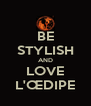 BE STYLISH AND LOVE L'ŒDIPE - Personalised Poster A4 size