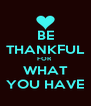 BE THANKFUL FOR  WHAT YOU HAVE - Personalised Poster A4 size