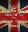 Be The BEST AND Fuck THE  Rest - Personalised Poster A4 size