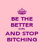 BE THE BETTER GIRL AND STOP BITCHING - Personalised Poster A4 size