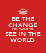 BE THE CHANGE YOU WANT TO SEE IN THE WORLD - Personalised Poster A4 size